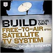 Build Your Own Free-to-Air (FTA) Satellite TV System Paperback